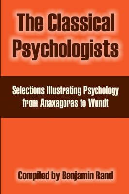 The Classical Psychologists: Selections Illustrating Psychology from Anaxagoras to Wundt (Paperback)