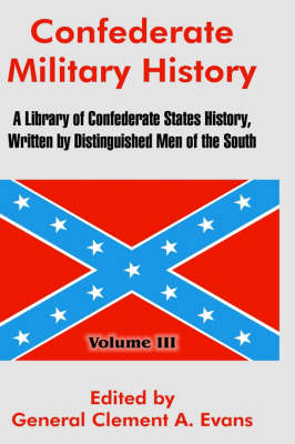 Confederate Military History: A Library of Confederate States History, Written by Distinguished Men of the South (Volume III) (Hardback)