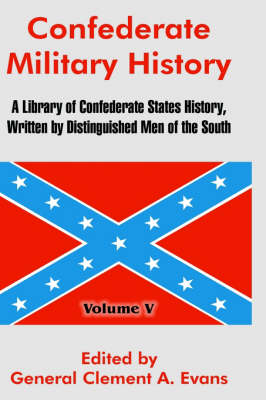Confederate Military History: A Library of Confederate States History, Written by Distinguished Men of the South (Volume V) (Hardback)