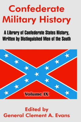 Confederate Military History: A Library of Confederate States History, Written by Distinguished Men of the South (Volume IX) (Hardback)