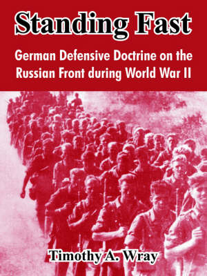 Standing Fast: German Defensive Doctrine on the Russian Front During World War II (Paperback)