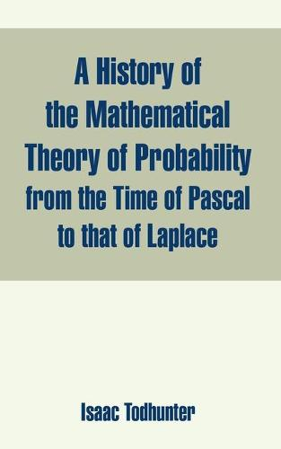 A History of the Mathematical Theory of Probability from the Time of Pascal to That of Laplace (Paperback)
