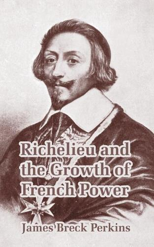 Richelieu and the Growth of French Power (Paperback)