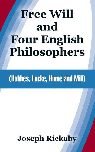 Free Will and Four English Philosophers: Hobbes, Locke, Hume and Mill (Paperback)