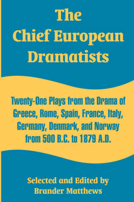 The Chief European Dramatists: Twenty-One Plays from the Drama of Greece, Rome, Spain, France, Italy, Germany, Denmark, and Norway from 500 B.C. to 1879 A.D. (Paperback)