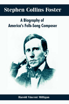 Stephen Collins Foster: A Biography of America's Folk-Song Composer (Paperback)