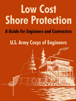 Low Cost Shore Protection: A Guide for Engineers and Contractors (Paperback)
