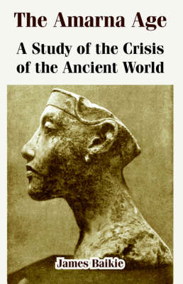 The Amarna Age: A Study of the Crisis of the Ancient World (Paperback)