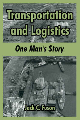 Transportation and Logistics: One Man's Story (Paperback)