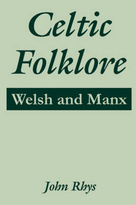 Celtic Folklore: Welsh and Manx (Paperback)