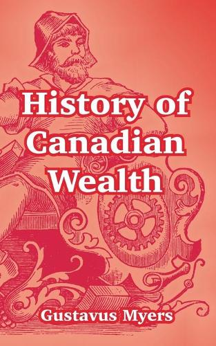 History of Canadian Wealth (Paperback)