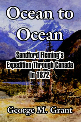 Ocean to Ocean: Sandford Fleming's Expedition Through Canada in 1872 (Paperback)