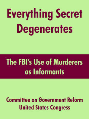 Everything Secret Degenerates: The FBI's Use of Murderers as Informants (Paperback)