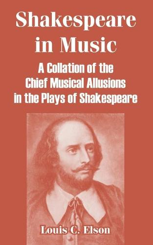 Shakespeare in Music: A Collation of the Chief Musical Allusions in the Plays of Shakespeare (Paperback)