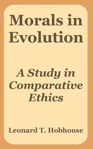 Morals in Evolution: A Study in Comparative Ethics (Paperback)