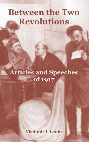 Between the Two Revolutions: Articles and Speeches of 1917 (Paperback)