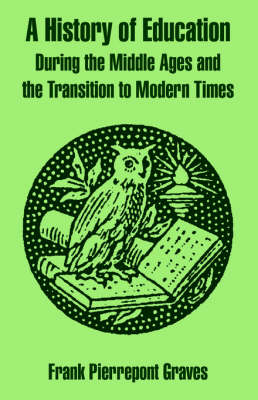 A History of Education During the Middle Ages and the Transition to Modern Times (Paperback)