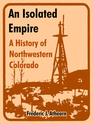 An Isolated Empire: A History of Northwestern Colorado (Paperback)