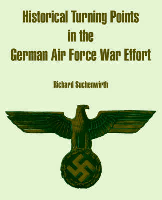 Historical Turning Points in the German Air Force War Effort (Paperback)