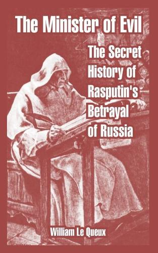 The Minister of Evil: The Secret History of Rasputin's Betrayal of Russia (Paperback)
