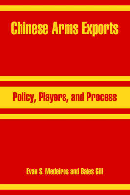 Chinese Arms Exports: Policy, Players, and Process (Paperback)