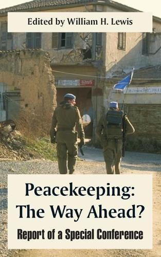 Peacekeeping: The Way Ahead? (Report of a Special Conference) (Paperback)