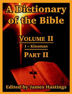 A Dictionary of the Bible: Volume II: (Part II: I -- Kinsman) (Paperback)