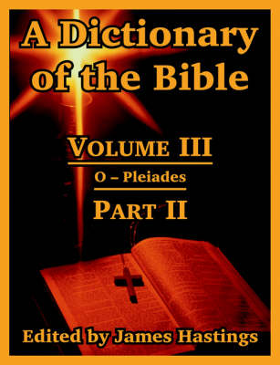 A Dictionary of the Bible: Volume III: (Part II: O -- Pleiades) (Paperback)
