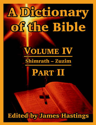 A Dictionary of the Bible: Volume IV: (Part II: Shimrath -- Zuzim) (Paperback)