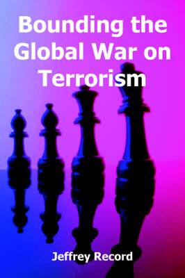 Bounding the Global War on Terrorism (Paperback)