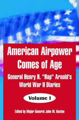 American Airpower Comes of Age: General Henry H. Hap Arnold's World War II Diaries (Paperback)