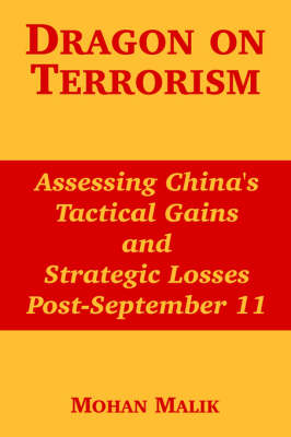 Dragon on Terrorism: Assessing China's Tactical Gains and Strategic Losses Post-September 11 (Paperback)
