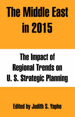 The Middle East in 2015: The Impact of Regional Trends on U. S. Strategic Planning (Paperback)