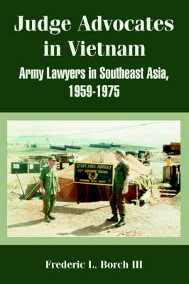 Judge Advocates in Vietnam: Army Lawyers in Southeast Asia, 1959-1975 (Paperback)