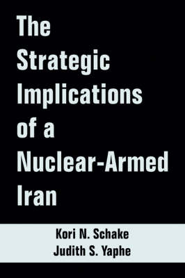 The Strategic Implications of a Nuclear-Armed Iran (Paperback)