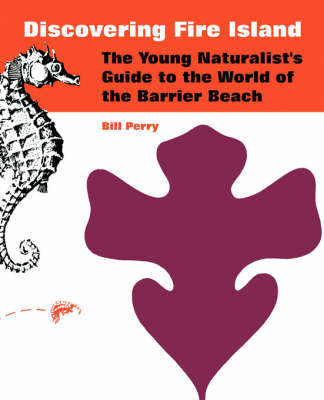 Discovering Fire Island: The Young Naturalist's Guide to the World of the Barrier Beach (Paperback)
