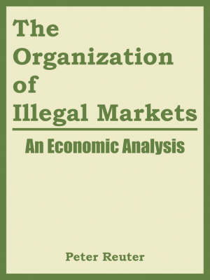 The Organization of Illegal Markets: An Economic Analysis (Paperback)