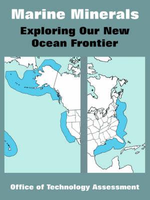 Marine Minerals: Exploring Our New Ocean Frontier (Paperback)