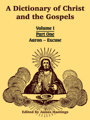 A Dictionary of Christ and the Gospels: Volume I (Part One -- Aaron - Excuse) (Paperback)