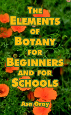 The Elements of Botany for Beginners and for Schools (Paperback)