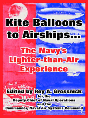 Kite Balloons to Airships...: The Navy's Lighter-Than-Air Experience (Paperback)