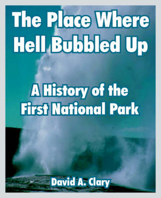 The Place Where Hell Bubbled Up: A History of the First National Park (Paperback)