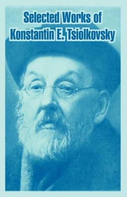 Selected Works of Konstantin E. Tsiolkovsky (Paperback)