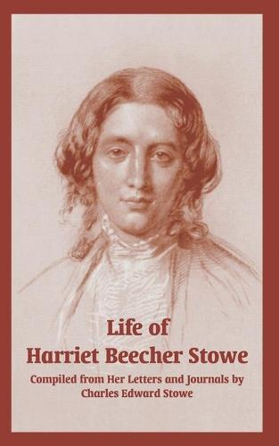 Life of Harriet Beecher Stowe (from Her Letters and Journals) (Paperback)