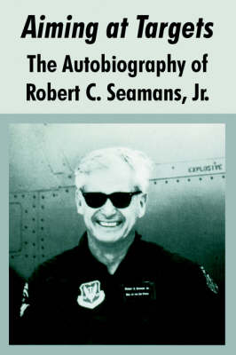 Aiming at Targets: The Autobiography of Robert C. Seamans, Jr. (Paperback)