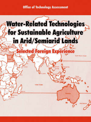 Water-Related Technologies for Sustainable Agriculture in Arid/Semiarid Lands: Selected Foreign Experience (Paperback)
