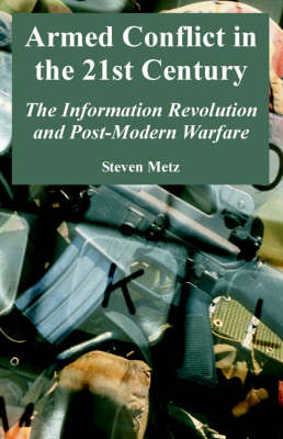 Armed Conflict in the 21st Century: The Information Revolution and Post-Modern Warfare (Paperback)