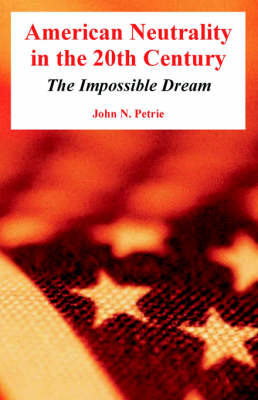 American Neutrality in the 20th Century: The Impossible Dream (Paperback)