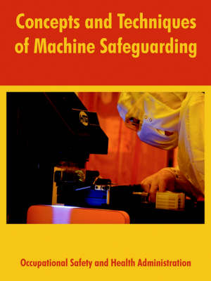 Concepts and Techniques of Machine Safeguarding (Paperback)