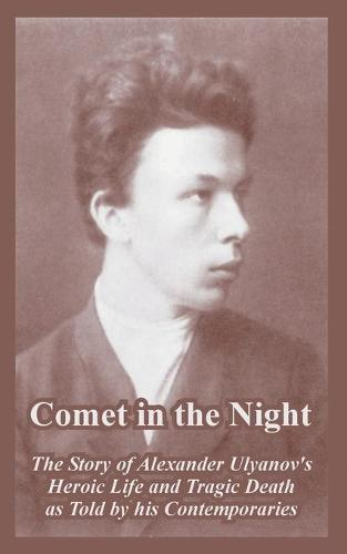 Comet in the Night: The Story of Alexander Ulyanov's Heroic Life and Tragic Death as Told by his Contemporaries (Paperback)